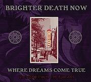 Brighter Death Now - Where Dreams Come True: Live In Chicago (2009)