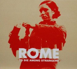 Rome - To Die Among Strangers (Ltd.Ed. CDM) (2009)