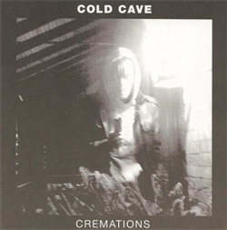 Cold Cave - Cremations (2009)