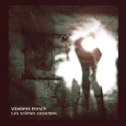 Vladimír Hirsch - Les Scènes Ardentes (Limited Edition) (2009)