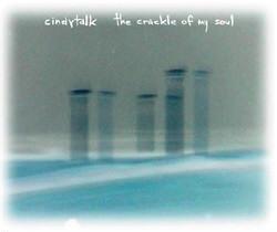 Cindytalk - The Crackle Of My Soul (2009)