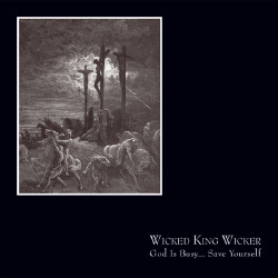 Wicked King Wicker - God Is Busy... Save Yourself (2009)