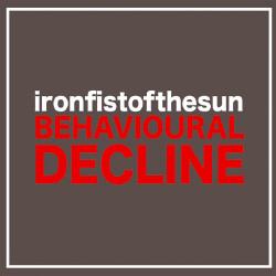 Iron Fist Of The Sun - Behavioural Decline (2009)