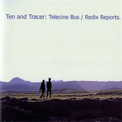 Ten and Tracer - Telecine Bus / Redix Reports (2009)