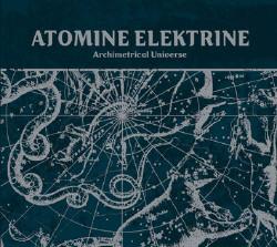 Atomine Elektrine - Archimetrical Universe (Reissue) (2009)