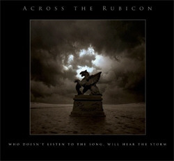 Across The Rubicon - Who Doesn't Listen To The Song Will Hear The Storm (2010)