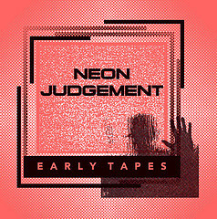 Neon Judgement - Early Tapes (Limited Edition LP) (2010)