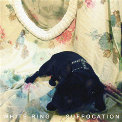 White Ring - Suffocation (Limited Edition Vinyl) (2010)