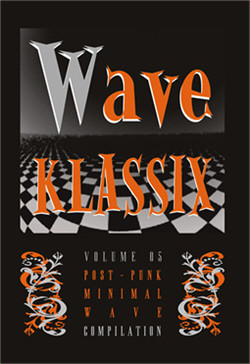 VA - Wave Klassix Volume 05 - Post-Punk Minimal Wave Compilation (Limited Edition) (2011)