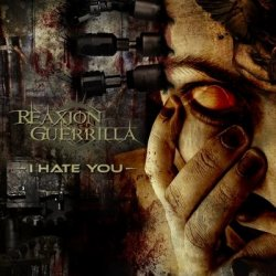 Reaxion Guerrilla - I Hate You (2010)