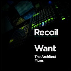 Recoil - Want (The Architect Mixes) (2010)