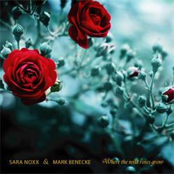Sara Noxx & Mark Benecke - Where The Wild Roses Grow (CDM) (2011)