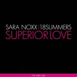 Sara Noxx Featuring 18 Summers - Superior Love The Dark Side (CDM) (2009)