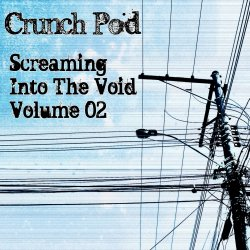VA - Crunch Pod: Screaming Into The Void Volume 02 (2010)
