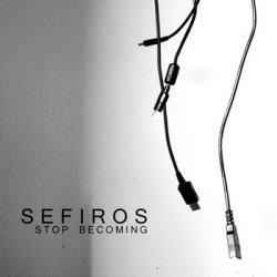 Sefiros - Stop Becoming (2010)