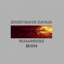 Shortwave Dahlia - Remainders (EP) (2010)