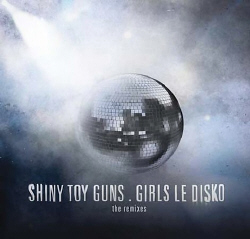 Shiny Toy Guns - Girls Le Disko (2009)