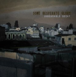 Some Desperate Glory - Unbearable Decay (2010)