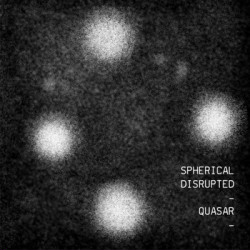 Spherical Disrupted - Quasar (2009)