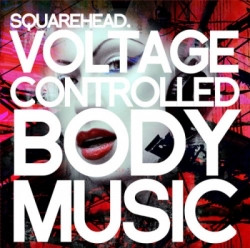 Squarehead - Voltage Controlled Body Music (2010)