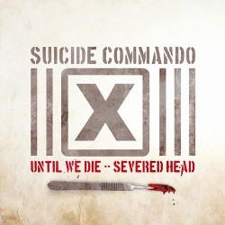 Suicide Commando - Until We Die - Severed Head (Limited Edition Vinyl) (2009)