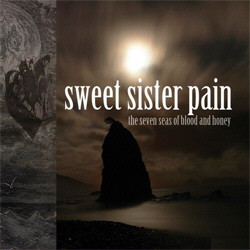 Sweet Sister Pain - The Seven Seas Of Blood And Honey (2010)