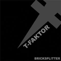 T-Faktor - Bricksplitter (2010)