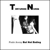 Torturing Nurse - Fade Away But Not Ending (Limited Edition) (2008)