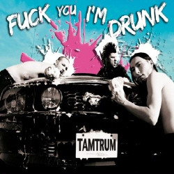 Tamtrum - Fuck You I'm Drunk And Stronger Than Cats (2CD Limited Edition) (2009)