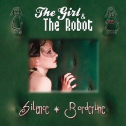The Girl & The Robot - Silence/Borderline (EP) (2011)