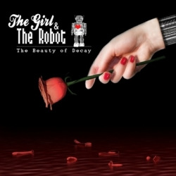The Girl & The Robot - The Beauty Of Decay (2010)
