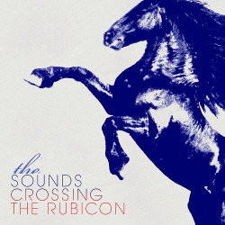 The Sounds - Crossing The Rubicon (2009)