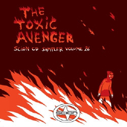The Toxic Avenger - Scion CD Sampler Volume 26 (2009)