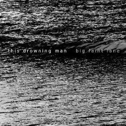 This Drowning Man - Big Faint Lane (2010)