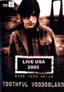 Nine Inch Nails - Toothful Voodooland (Live USA 2005 - DVD Bootleg) (2009)