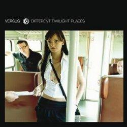 Versus - Different Twilight Places (2010)