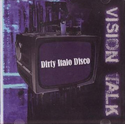 Vision Talk - Dirty Italo Disco (2009)
