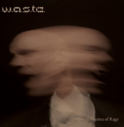 W.A.S.T.E. - A Silent Mantra Of Rage (2CD) (2009)