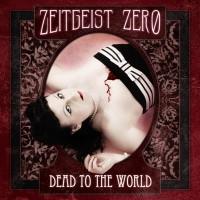 Zeigeist Zero - Dead To The World (2009)