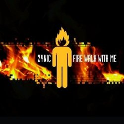 Zynic - Fire Walk With Me (Limited Edition) (2011)