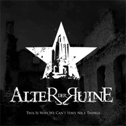 Alter Der Ruine - This Is Why We Can't Have Nice Things (2010)