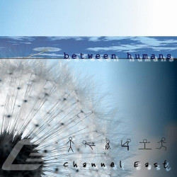 Channel East - Between Humans (2009)