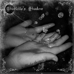 Charlottes Shadow - Under The Rain (2010)