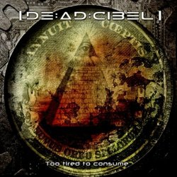 [DE:AD:CIBEL] - Too Tired To Consume (EP) (2011)