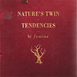 Famine - Nature's Twin Tendencies (2010)