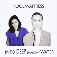 Pool Waitress - Into Deep Shallow Water (2010)