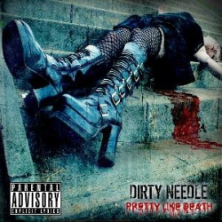Dirty Needle - Pretty Like Death (2009)