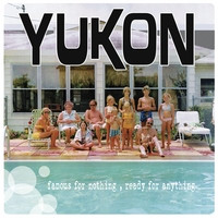 Yukon - Famous For Nothing, Ready For Anything (2010)