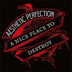Aesthetic Perfection - A Nice Place To Destroy (2012)