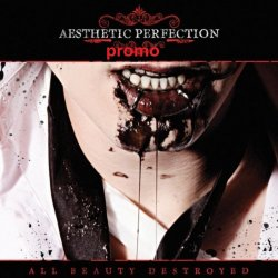 Aesthetic Perfection - All Beauty Destroyed (Promo) (2011)